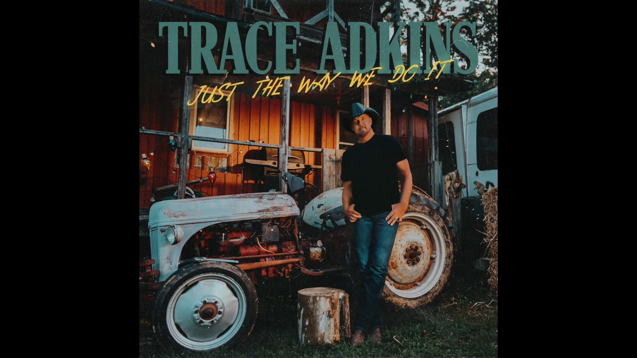 Trace Adkins - Just The Way We Do It (Audio Video)
