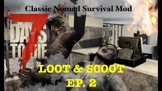 CLASSIC NOMAD SURVIVAL MOD (macOS) 7 Days to Die - PART 2 THIS IS INTENSE - Loot & Scoot Series