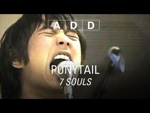 Ponytail - 7 Souls - A-D-D