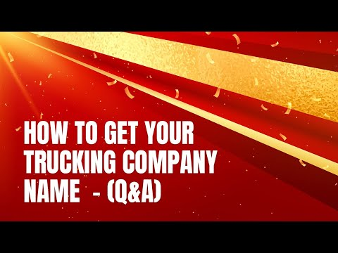 HOW TO GET YOUR TRUCKING COMPANY NAME  - (Q&A)