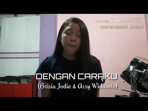 Dengan Caraku (Brisia Jodie & Arsy Widianto)  cover by Anneth D. Nasution