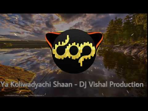 Ya Koliwadyachi Shaan - DJ Vishal Production