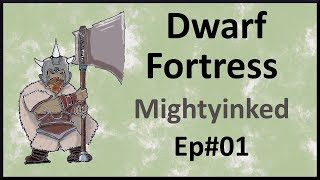 Dwarf Fortress - Mightyinked - Ep 1 - World Gen and Embark.