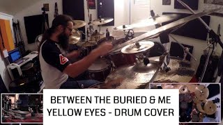 Between The Buried And Me - Yellow Eyes - Drum Cover