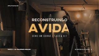 [SÉRIE] Reconstruindo a Vida, parte quatro - Pr. Guilherme Andrade