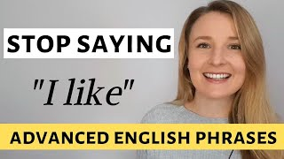 "STOP SAYING ""I LIKE""  -  Improve Your Vocabulary with these Advanced English Words"