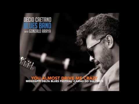 Decio Caetano Blues Band With Gonzalo Araya - You Almost Drive Me Crazy