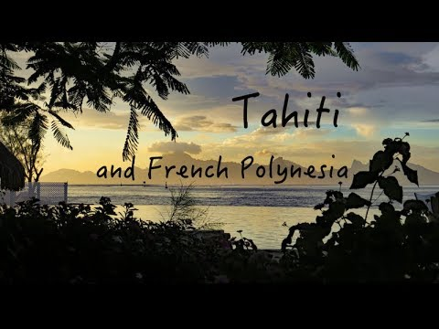 Journey to Tahiti and French Polynesia