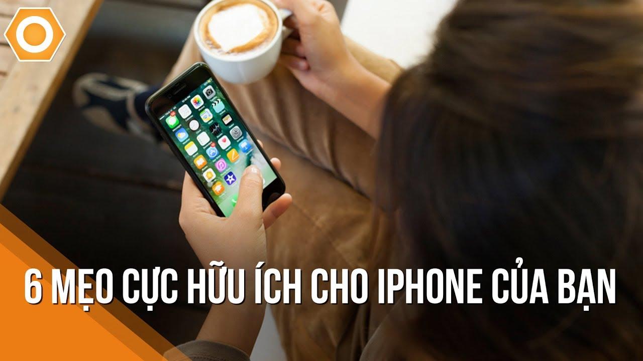 6 mẹo hay cực hữu ích cho iPhone của bạn