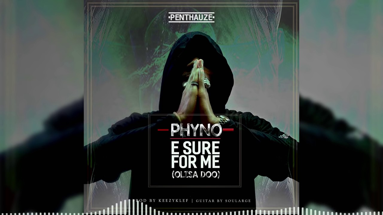 Download Phyno   E Sure For Me Olisa Doo Official Audio