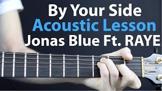 By Your Side: Jonas Blue Ft. RAYE Acoustic Guitar Lesson EASY