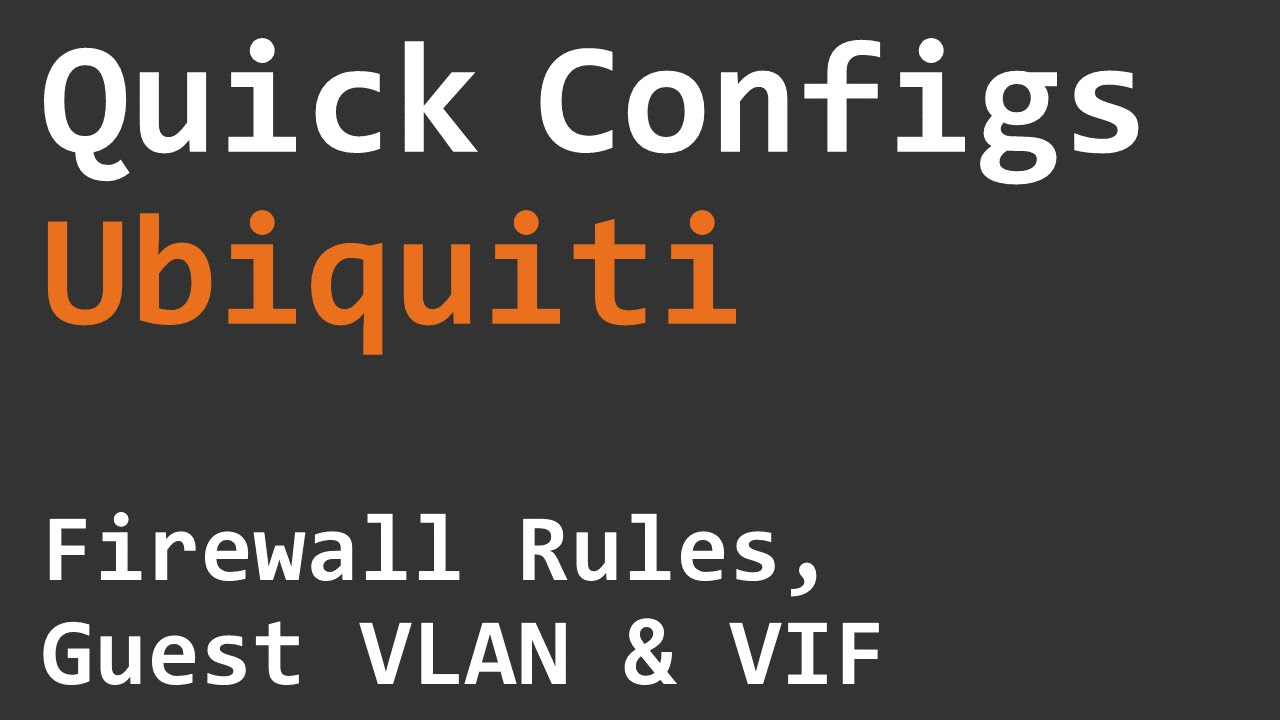 Quick Configs Ubiquiti - Firewall Rules, Guest VLAN & VIF