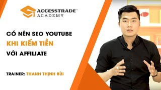Có nên SEO Youtube khi kiếm tiền với Affiliate? | ACCESSTRADE Academy