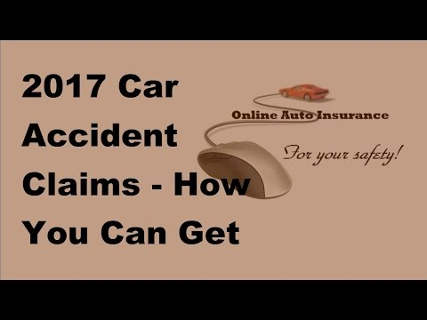 2017 Car Accident Claims |How You Can Get Money From Insurance