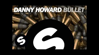 Danny Howard - Bullet (Original Mix)