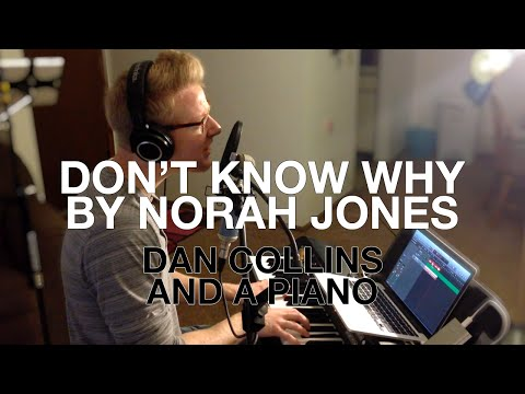 """Don't Know Why"" (Norah Jones Cover) – Dan Collins and a Piano"