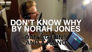 """""""Don't Know Why"""" (Norah Jones Cover) ? Dan Collins and a Piano"""