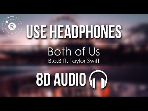 B.o.B ft. Taylor Swift - Both of Us (8D AUDIO)