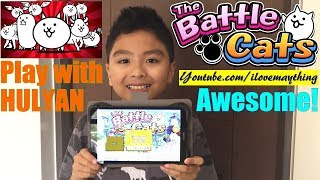 The Battle Cats Fun Playtime with Hulyan and Maya! Fun Game Apps for Kids. Toy Channel