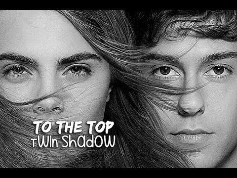To The Top - Twin Shadow (Tradução) Trilha Sonora Cidades de Papel.