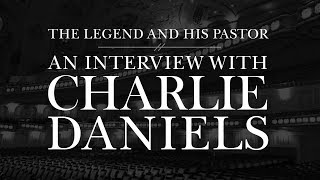 A Legend and His Pastor - An Interview with Charlie Daniels and Pastor Allen Jackson