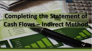 Financial Accounting: Completing the Statement of Cash Flows – Indirect Method