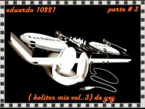 ( bolitos mix vol..3) de yxy parte # 3/4 - YouTube