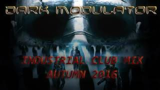 INDUSTRIAL CLUB MIX AUTUMN 2016 From DJ Dark Modulator