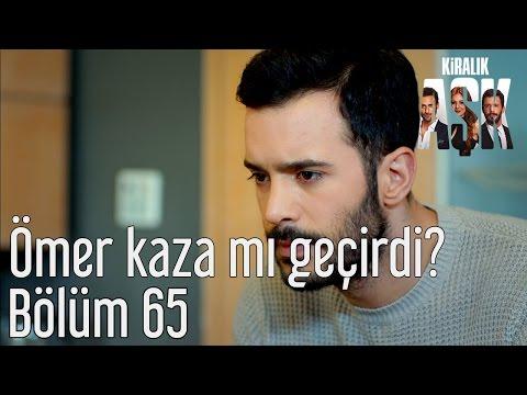 Kiralık Aşk 65. Bölüm - Ömer Kaza Mı Geçirdi?