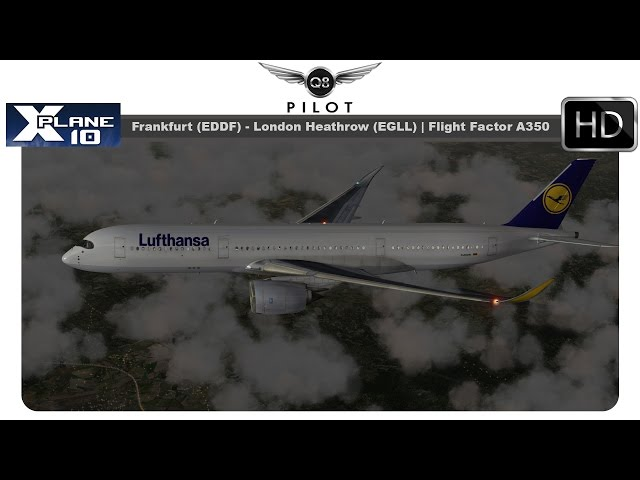 X-Plane] Frankfurt (EDDF) ✈ Heathrow (EGLL) | Flight Factor