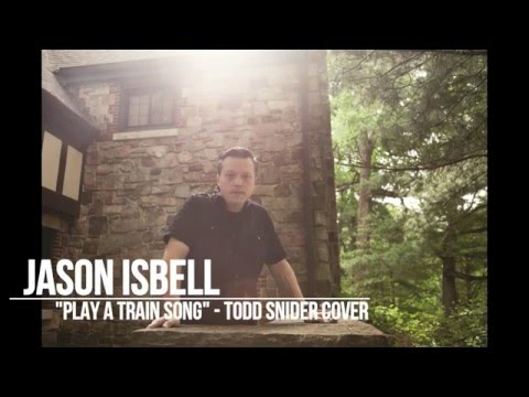 Jason Isbell  Play a Train Song Todd Snider