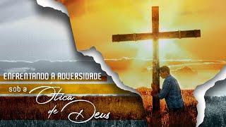 Enfrentando as Adversidades Sob a Ótica de Deus - Pr. Francisco Chaves