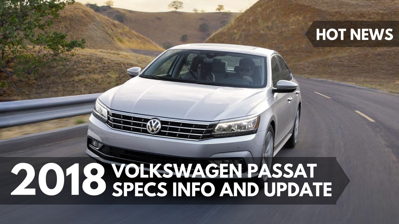 hot news 2018 volkswagen passat specs info and update youtube. Black Bedroom Furniture Sets. Home Design Ideas