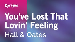 Karaoke You've Lost That Lovin' Feeling - Hall & Oates *
