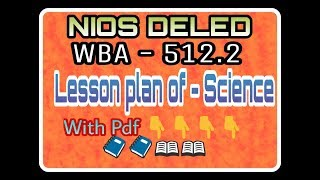 Nios Deled WBA 512.2 lesson plan for Science with pdf file