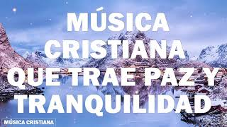 MÚSICA CRISTIANA QUE TRAE PAZ Y TRANQUILIDAD 2020 - HERMOSA ALABANZA PARA ORAR - ADORACIÓN A DIOS