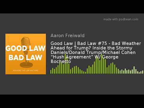 Good Law | Bad Law #75 - Bad Weather Ahead for Trump? Inside the Stormy Daniels/Donald Trump/Michael