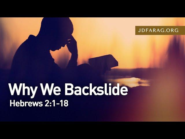 Why We Backslide, Hebrews 2:1-18 – May 30th, 2021