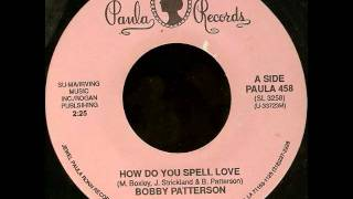 Bobby Patterson - How Do You Spell Love.