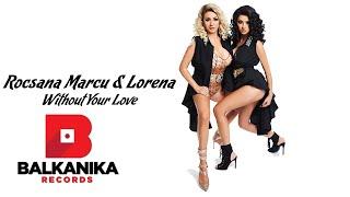 Rocsana Marcu & Lorena  - Without Your Love   Official Audio