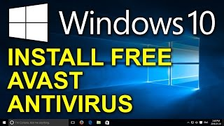 Windows 10 - Free Avast Antivirus - How to Install Free Antivirus for Windows 10
