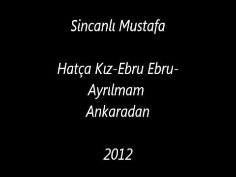 Sincanlı Mustafa-Hatca Kız-Ebru Ebru-Ayrılmam Ankaradan 2012