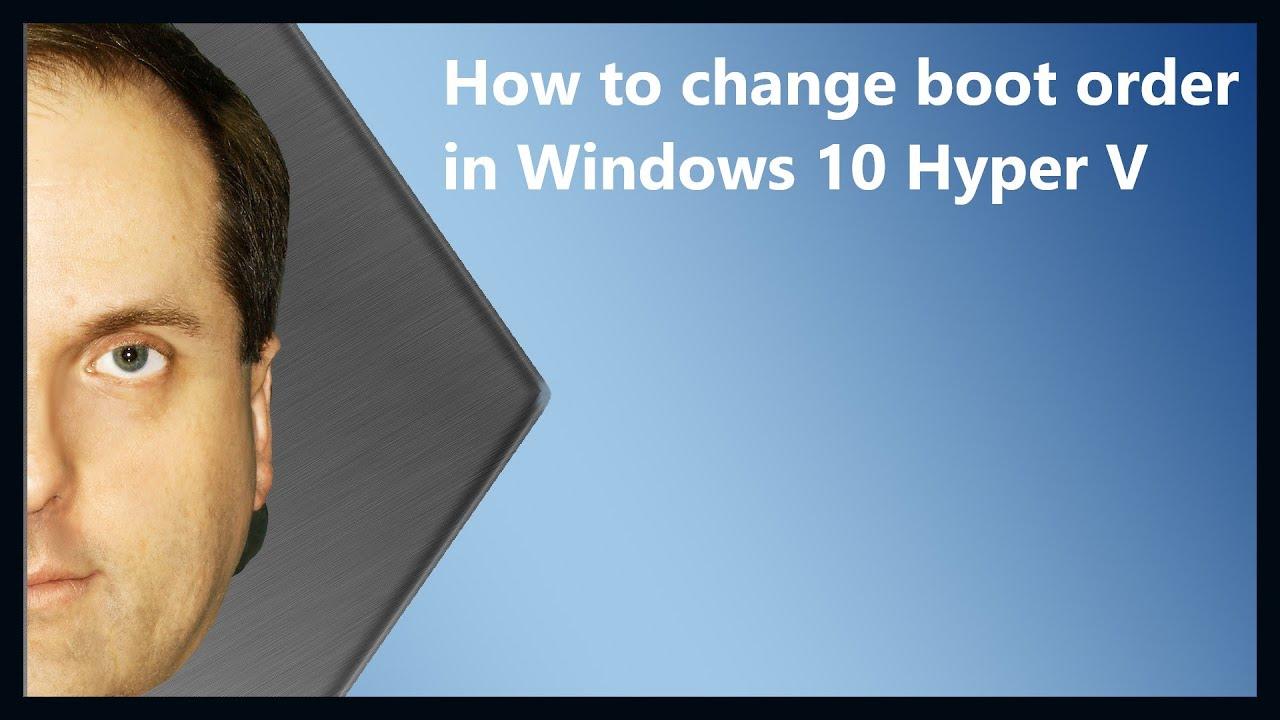 How to change boot order in Windows 10 Hyper V