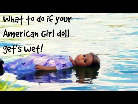 IF YOUR AMERICAN GIRL DOLL GETS WET...