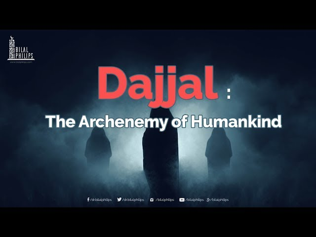 Dajjal: The Archenemy of Humankind - Dr. Bilal Philips