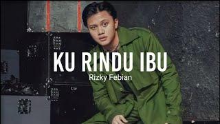 Rizky Febian - Ku Rindu Ibu [Official Lyrics Video]