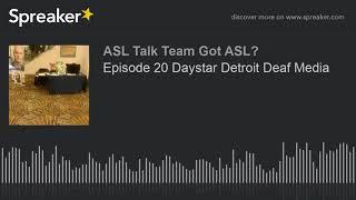 Episode 20 Daystar Detroit Deaf Media (made with Spreaker)