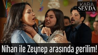 Kara Sevda - Nihan ile Zeynep Arasında Gerilim!