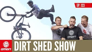 What's Your Favourite Way To Ride Your Mountain Bike? | Dirt Shed Show Ep. 133