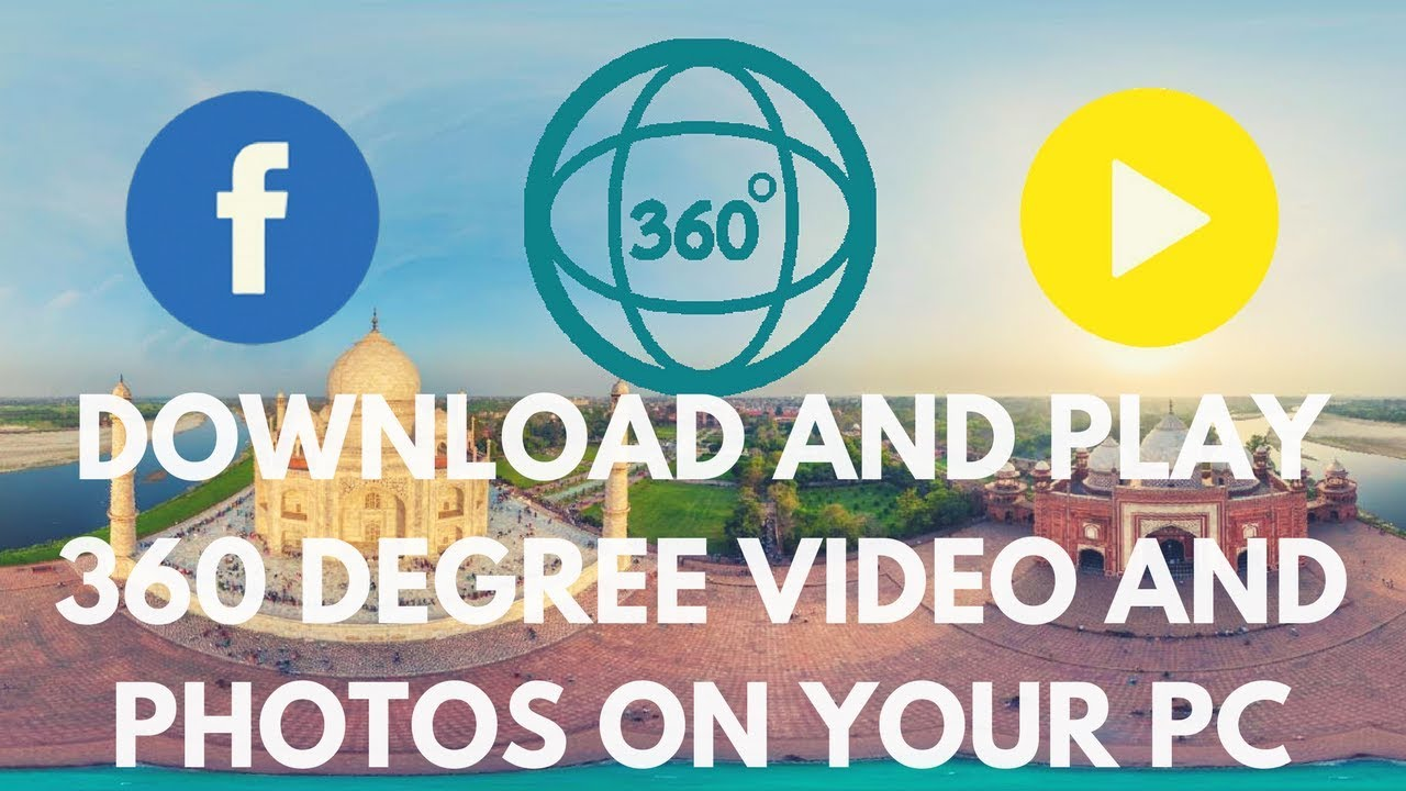 How To Download And Play 360 Degree Video Images On Your PC